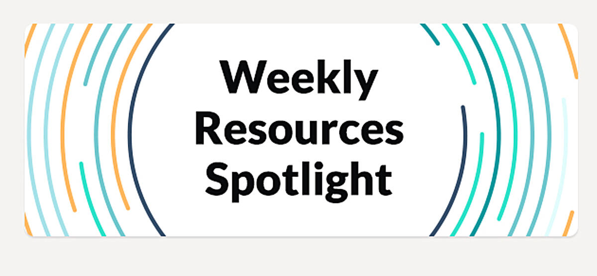 Weekly Resources Spotlight